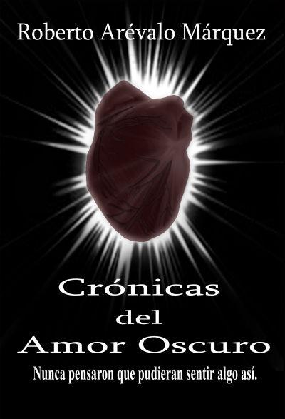 Crónicas del amor oscuro - Roberto Arévalo Márquez