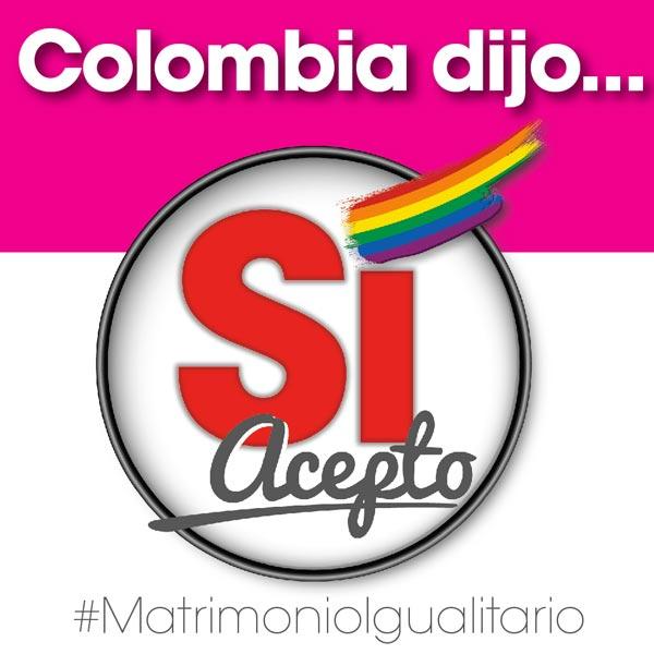 Colombia dijo SÍ Acepto #MatrimonioIgualitario