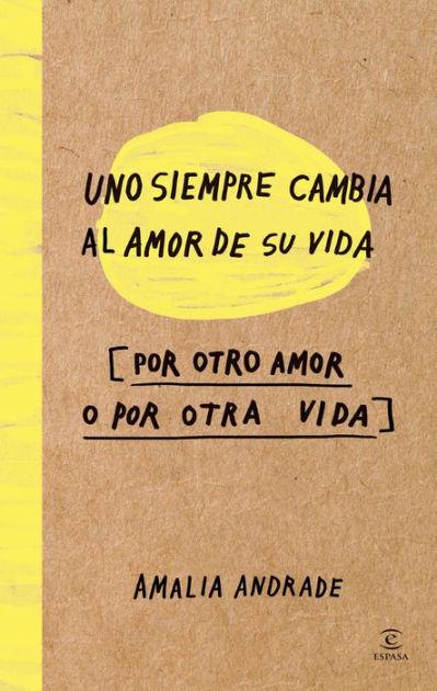 Uno siempre cambia al amor de su vida, por otro amor o por otra vida